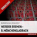 Bundesliga Tickets: Werder Bremen – Borussia Mönchengladbach (11.02.2017)