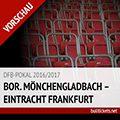 DFB-Pokal Tickets: Gladbach – Frankfurt (25.04.2017)