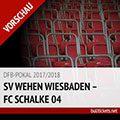 DFB-Pokal Tickets: SV Wehen Wiesbaden – FC Schalke 04 (24./25. Oktober, 2. Runde)