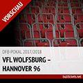 DFB-Pokal Tickets: VfL Wolfsburg – Hannover 96 (24./25. Oktober, 2. Runde)