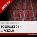 DFB-Pokal Tickets: Schalke – Köln (19.12.2017, Achtelfinale)